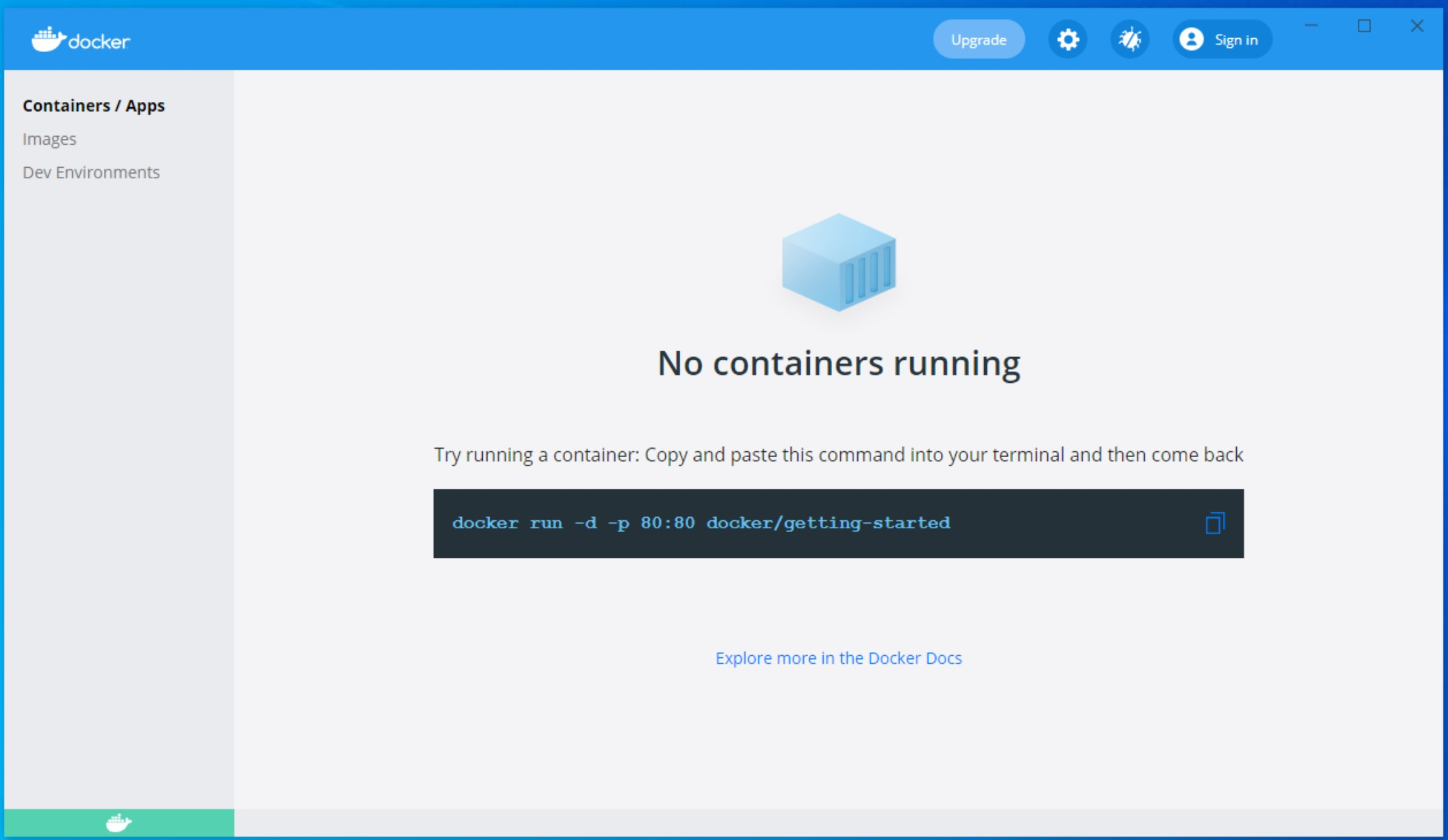 The Docker dashboard will open. If the logo in the bottom left is green it means Docker is running