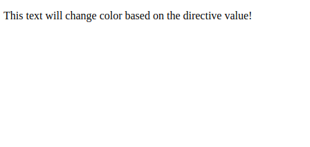 """The words """"This text will change color based on the directive value!"""" rendered in default black text."""