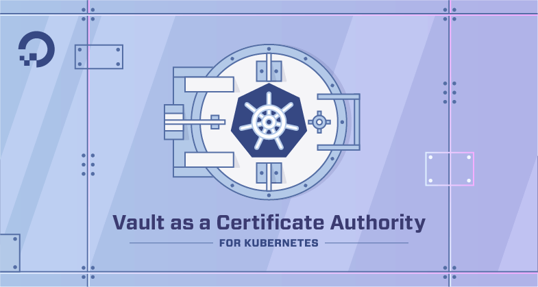 Using Vault As A Certificate Authority For Kubernetes