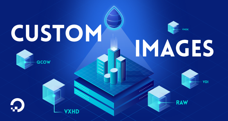 Introducing Custom Images on DigitalOcean